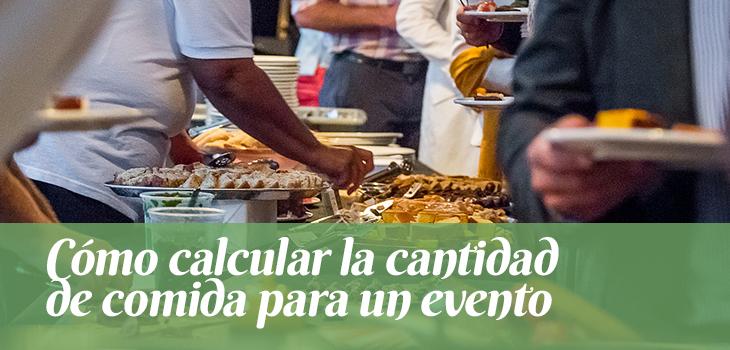 Cómo Calcular La Cantidad De Comida Para Un Evento